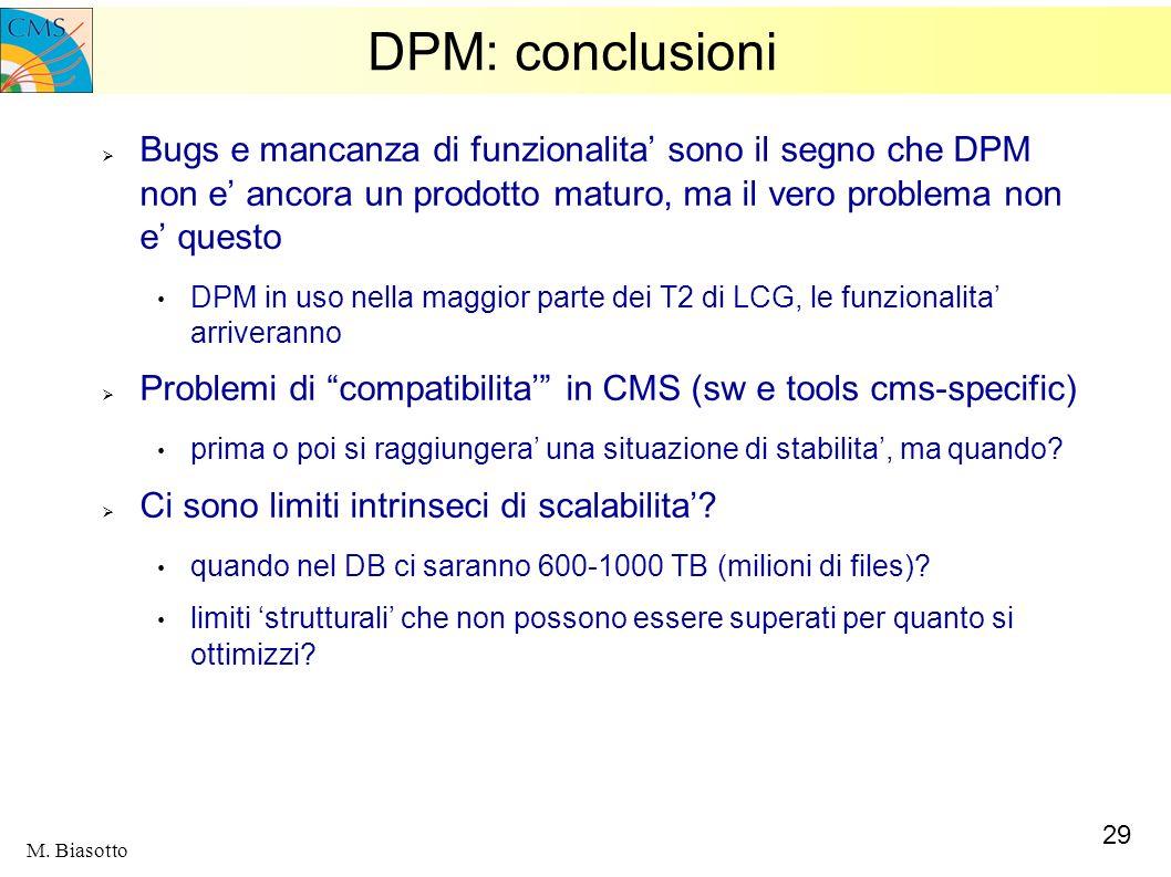 29 M. Biasotto DPM: conclusioni Bugs e mancanza di funzionalita sono il segno che DPM non e ancora un prodotto maturo, ma il vero problema non e quest