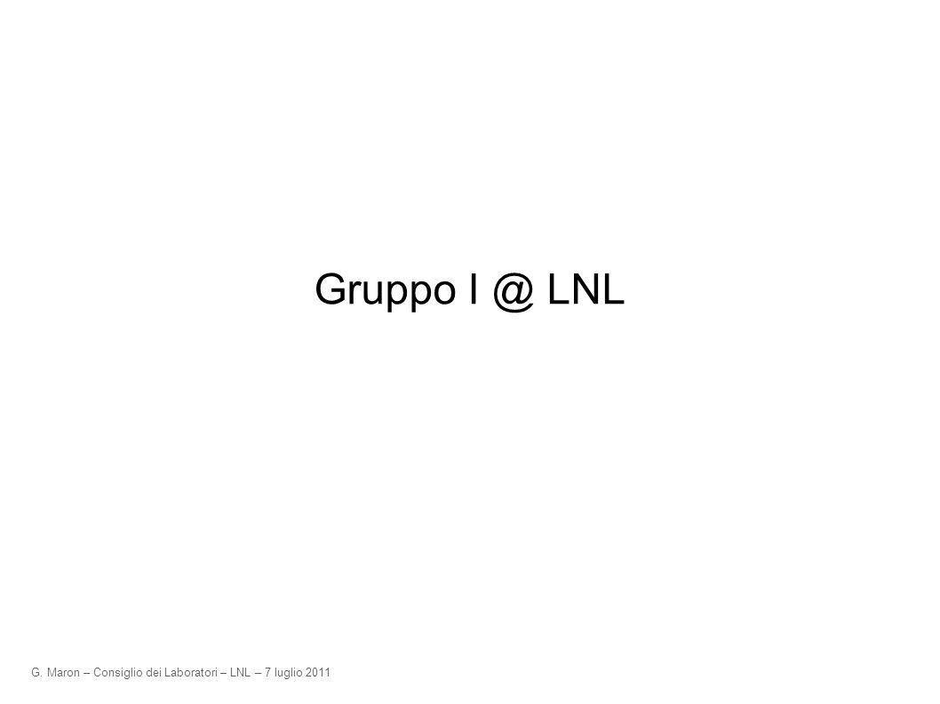 G. Maron – Consiglio dei Laboratori – LNL – 7 luglio 2011 Gruppo I @ LNL