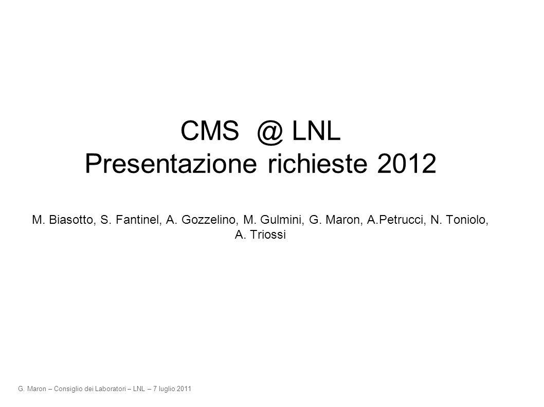 G. Maron – Consiglio dei Laboratori – LNL – 7 luglio 2011 CMS @ LNL Presentazione richieste 2012 M.