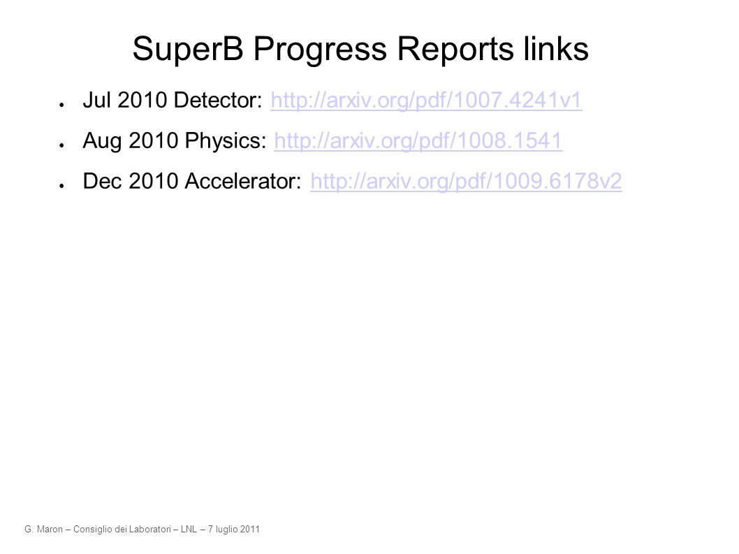 G. Maron – Consiglio dei Laboratori – LNL – 7 luglio 2011 SuperB Progress Reports links Jul 2010 Detector: http://arxiv.org/pdf/1007.4241v1http://arxi
