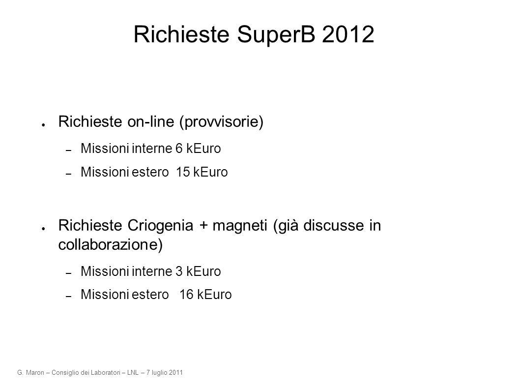 G. Maron – Consiglio dei Laboratori – LNL – 7 luglio 2011 Richieste SuperB 2012 Richieste on-line (provvisorie) – Missioni interne 6 kEuro – Missioni