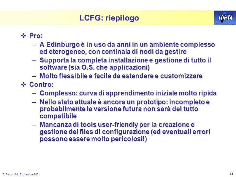 E. Ferro, LNL, 7 dicembre 2001 12 First boot via floppy or via network Initialization script starts First boot via floppy or via network Initializatio