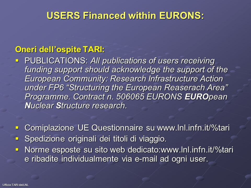 Ufficio TARI dei LNL USERS Financed within EURONS: Oneri dellospite TARI: PUBLICATIONS: All publications of users receiving funding support should acknowledge the support of the European Community: Research Infrastructure Action under FP6 Structuring the European Reaserach Area Programme.