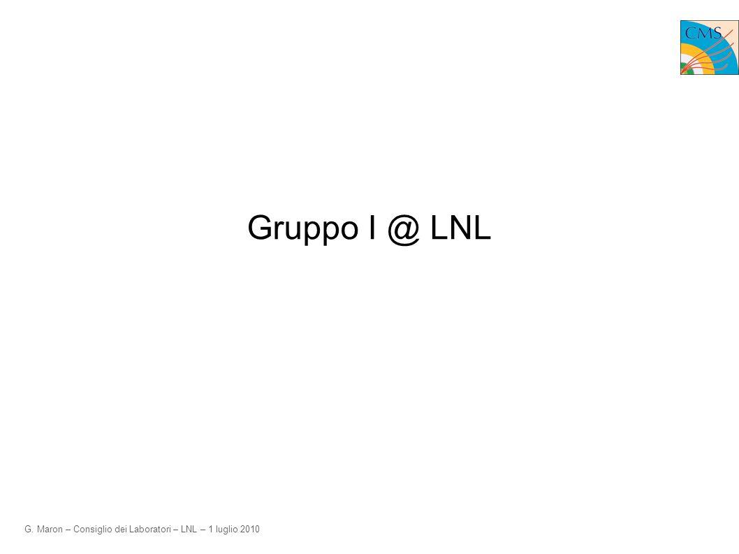 G. Maron – Consiglio dei Laboratori – LNL – 1 luglio 2010 Gruppo I @ LNL