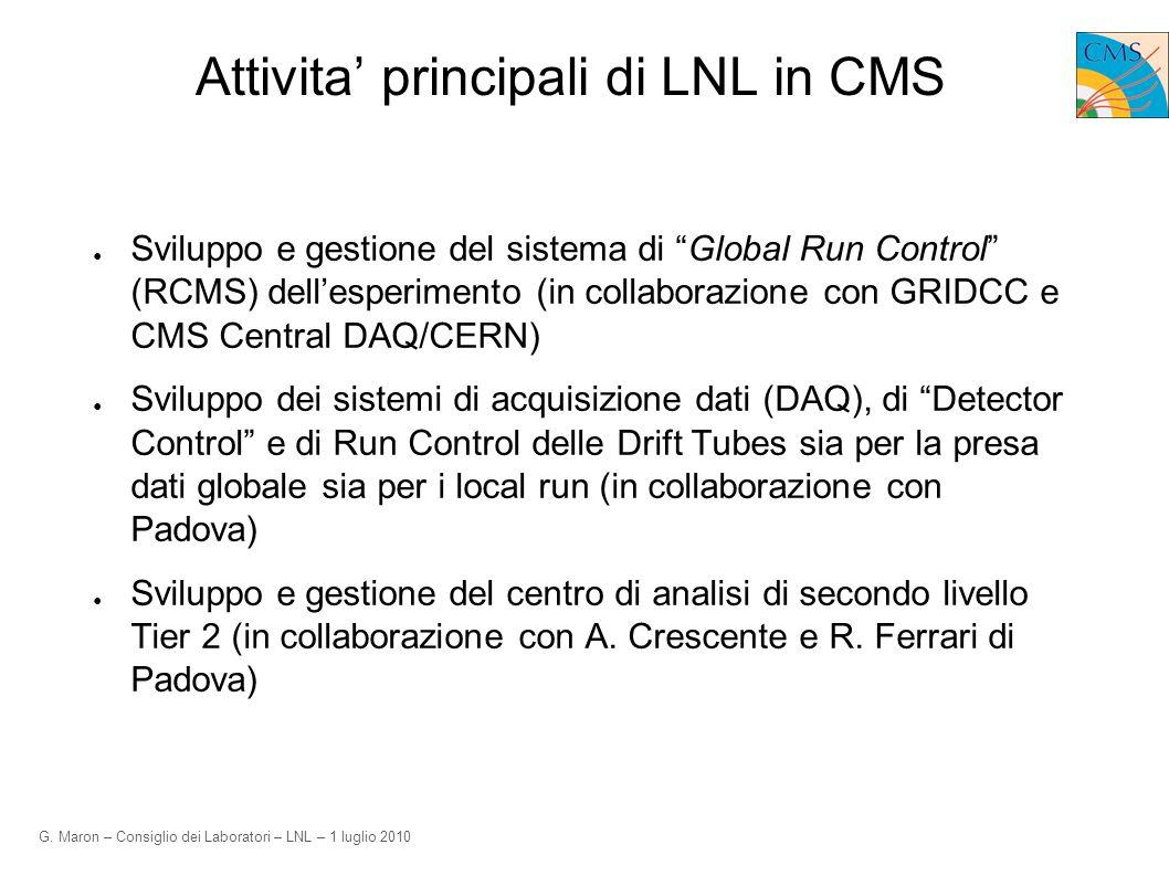 G. Maron – Consiglio dei Laboratori – LNL – 1 luglio 2010 Attivita principali di LNL in CMS Sviluppo e gestione del sistema di Global Run Control (RCM