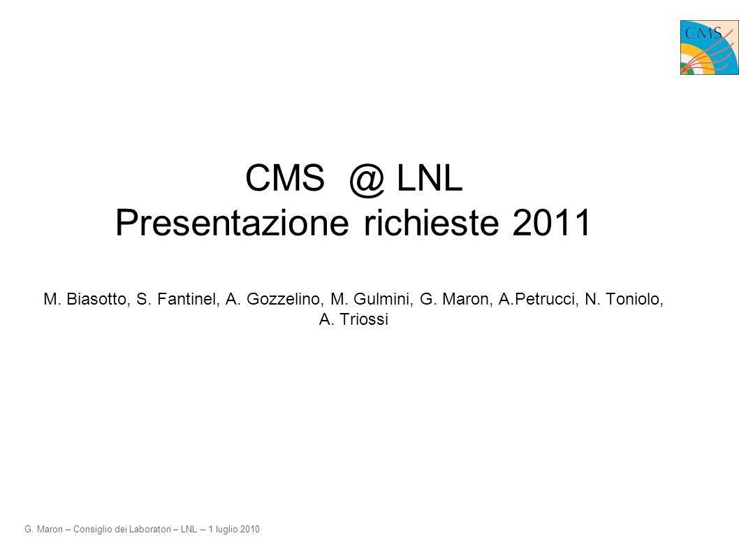 G. Maron – Consiglio dei Laboratori – LNL – 1 luglio 2010 CMS @ LNL Presentazione richieste 2011 M.