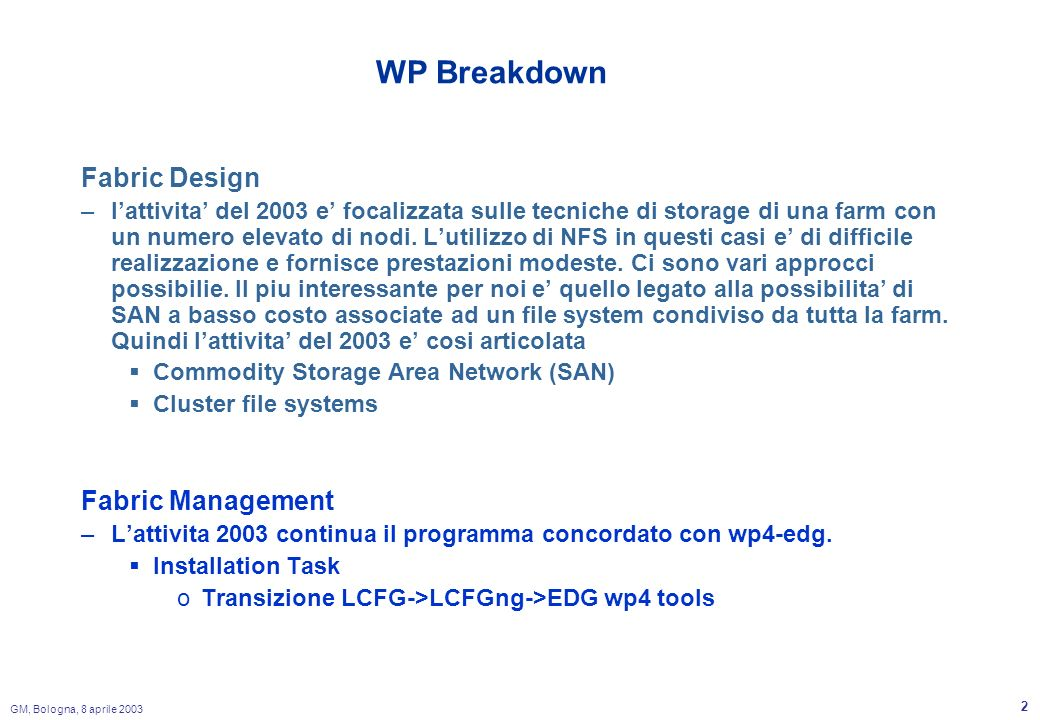 GM, Bologna, 8 aprile 2003 3 Fabric Management: Installation Task The INFN efforts in WP4 has been spent during the review period as follows: INFN Legnaro ( E.