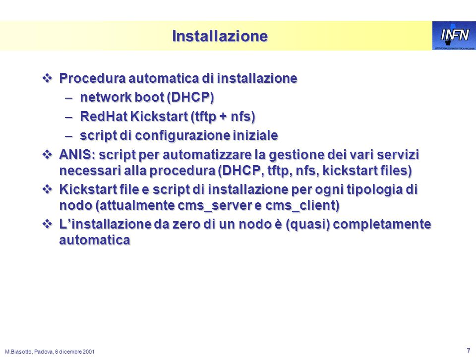 M.Biasotto, Padova, 6 dicembre 2001 6 Configurazione GATEWAY SERVERS COMPUTING NODES OS DATA OS LOCAL DATA RAID 0 HW Users home App.