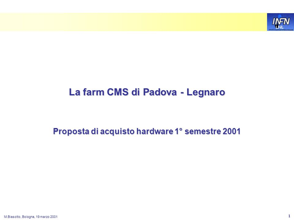 LNL M.Biasotto, Bologna, 19 marzo 2001 2 Totale finanziamenti: 395ML Totale finanziamenti: 395ML 8 PC server (con 2.4TB) 79 25 PC client (con 5.6TB) 165 1 Tape Library 70 Network47 LSF18 379 Costi stimati: Costi stimati: