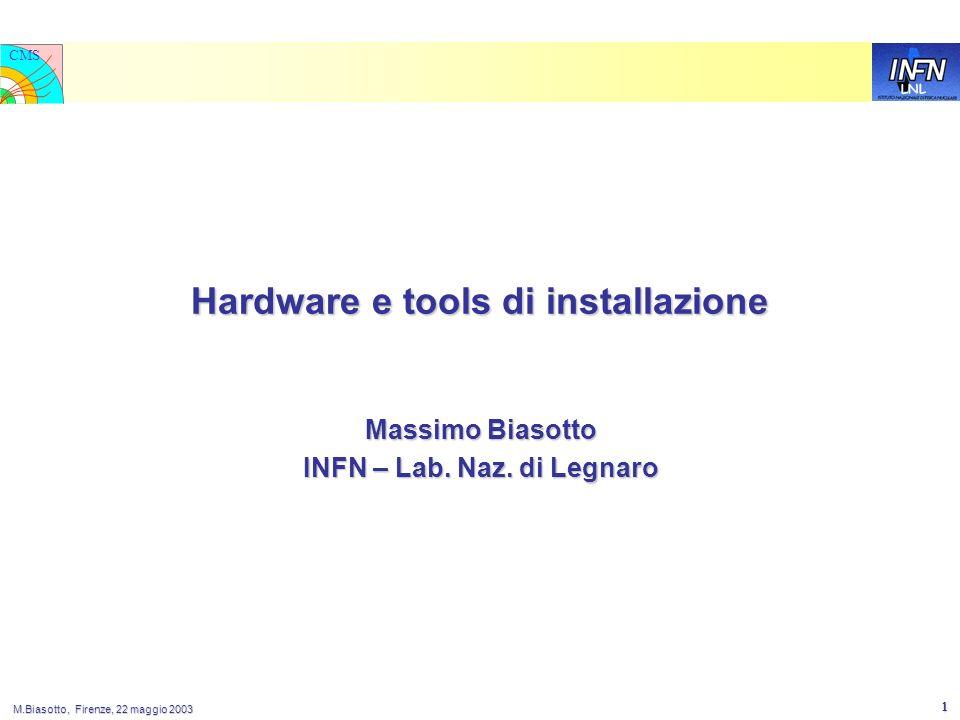 LNL CMS M.Biasotto, Firenze, 22 maggio 2003 1 Hardware e tools di installazione Massimo Biasotto INFN – Lab.