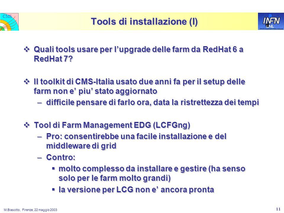 LNL CMS M.Biasotto, Firenze, 22 maggio 2003 11 Tools di installazione (I) Quali tools usare per lupgrade delle farm da RedHat 6 a RedHat 7.