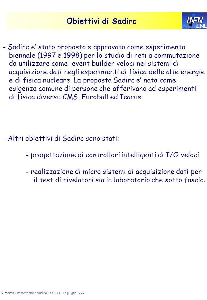 LNL G. Maron, Presentazione Sadirc2000, LNL, 16 giugno 1999 Obiettivi di Sadirc - Sadirc e stato proposto e approvato come esperimento biennale (1997