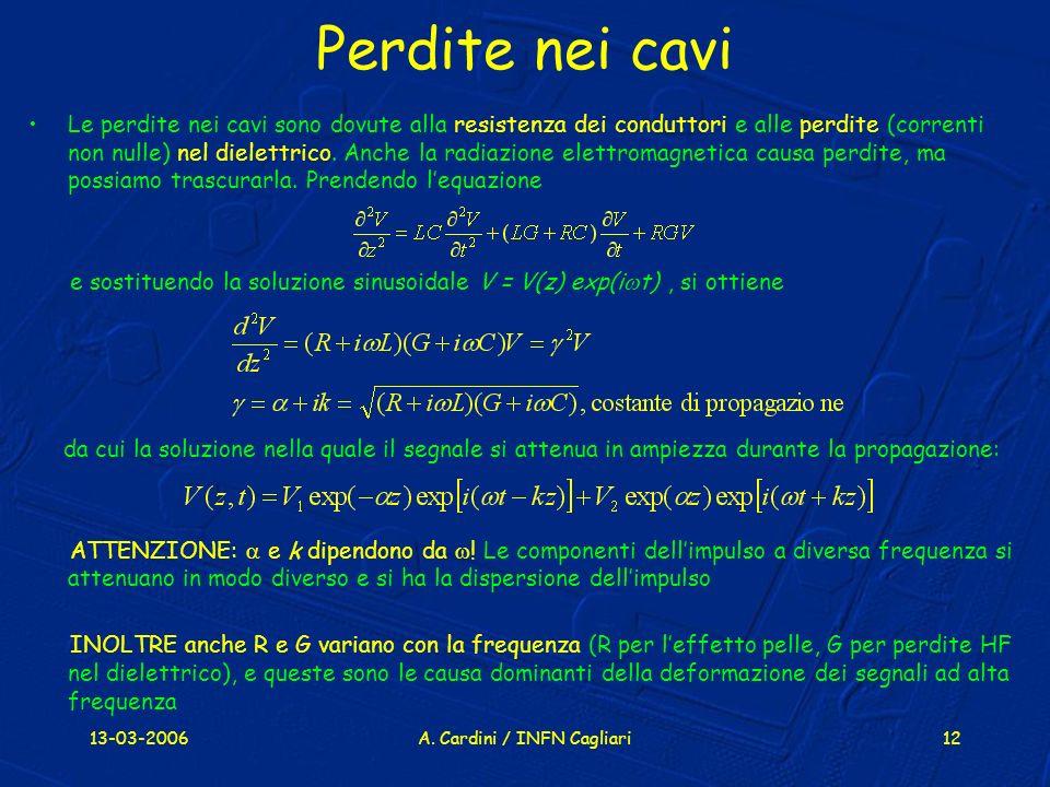 13-03-2006A. Cardini / INFN Cagliari12 Perdite nei cavi Le perdite nei cavi sono dovute alla resistenza dei conduttori e alle perdite (correnti non nu