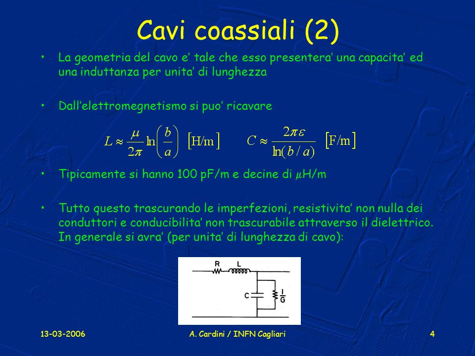13-03-2006A. Cardini / INFN Cagliari4 Cavi coassiali (2) La geometria del cavo e tale che esso presentera una capacita ed una induttanza per unita di