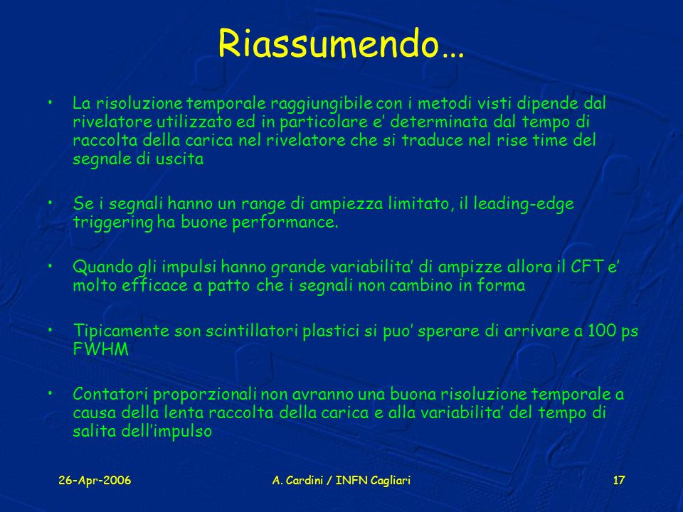 26-Apr-2006A. Cardini / INFN Cagliari17 Riassumendo… La risoluzione temporale raggiungibile con i metodi visti dipende dal rivelatore utilizzato ed in
