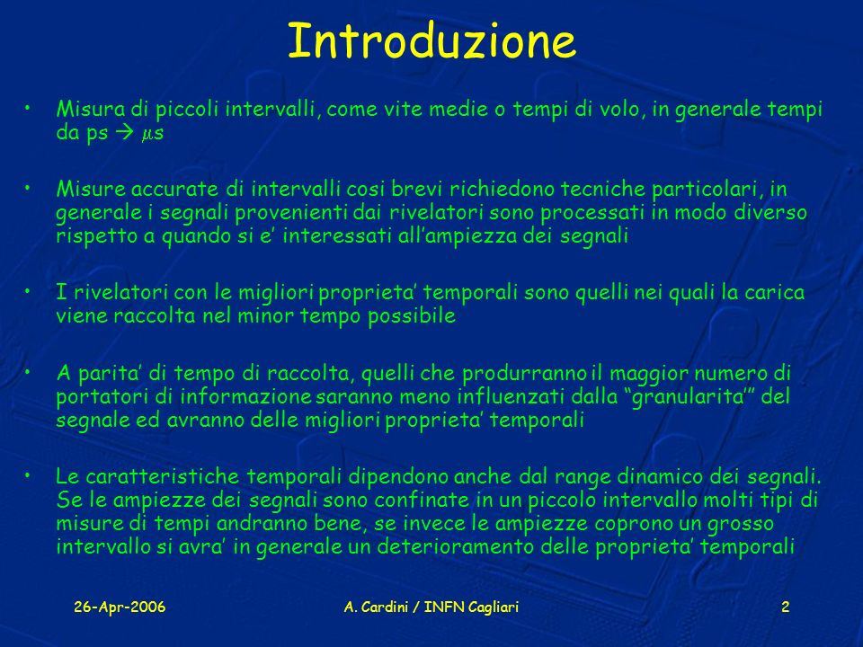 26-Apr-2006A. Cardini / INFN Cagliari2 Introduzione Misura di piccoli intervalli, come vite medie o tempi di volo, in generale tempi da ps s Misure ac