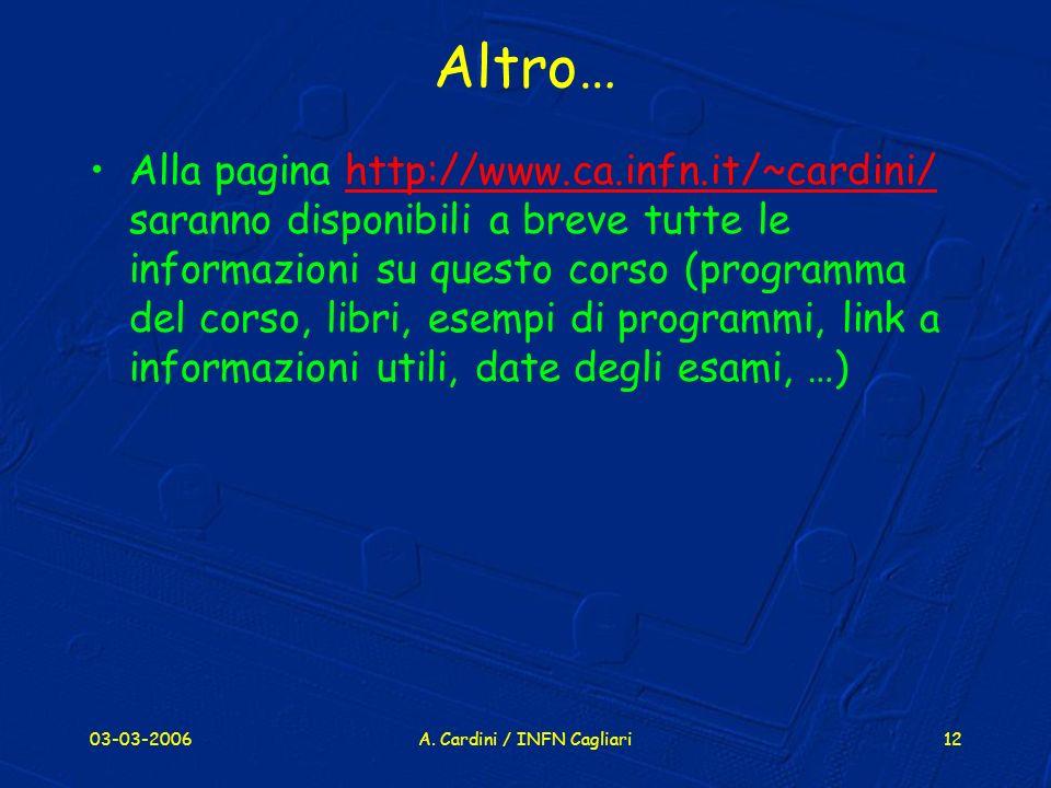03-03-2006A. Cardini / INFN Cagliari12 Altro… Alla pagina http://www.ca.infn.it/~cardini/ saranno disponibili a breve tutte le informazioni su questo