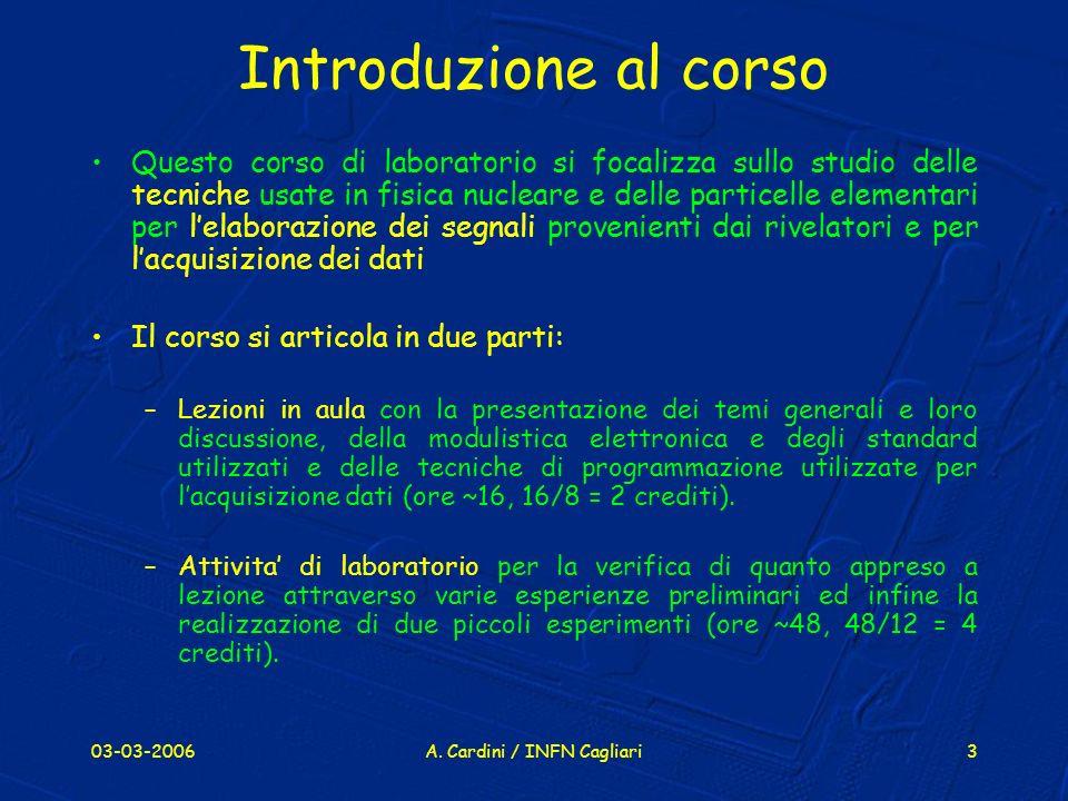 03-03-2006A. Cardini / INFN Cagliari3 Introduzione al corso Questo corso di laboratorio si focalizza sullo studio delle tecniche usate in fisica nucle