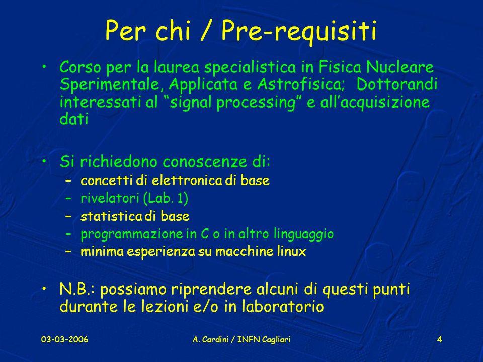 03-03-2006A. Cardini / INFN Cagliari4 Per chi / Pre-requisiti Corso per la laurea specialistica in Fisica Nucleare Sperimentale, Applicata e Astrofisi