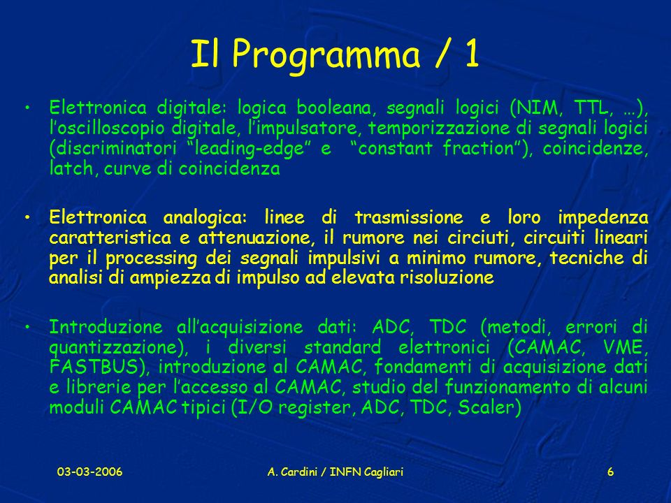 03-03-2006A. Cardini / INFN Cagliari6 Il Programma / 1 Elettronica digitale: logica booleana, segnali logici (NIM, TTL, …), loscilloscopio digitale, l
