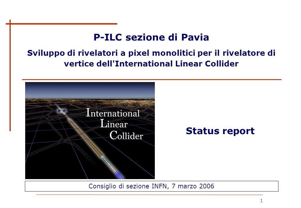 1 P-ILC sezione di Pavia Sviluppo di rivelatori a pixel monolitici per il rivelatore di vertice dell'International Linear Collider Consiglio di sezion