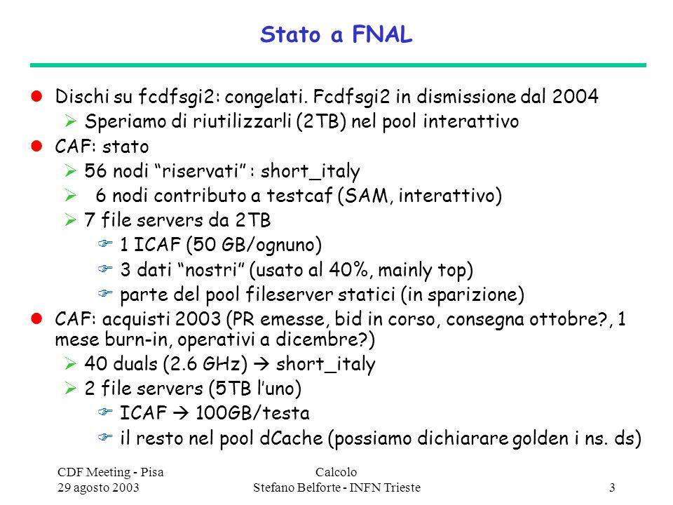 CDF Meeting - Pisa 29 agosto 2003 Calcolo Stefano Belforte - INFN Trieste3 Stato a FNAL Dischi su fcdfsgi2: congelati.