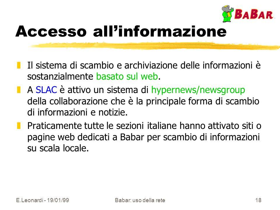 E.Leonardi - 19/01/99Babar: uso della rete18 Accesso allinformazione zIl sistema di scambio e archiviazione delle informazioni è sostanzialmente basato sul web.