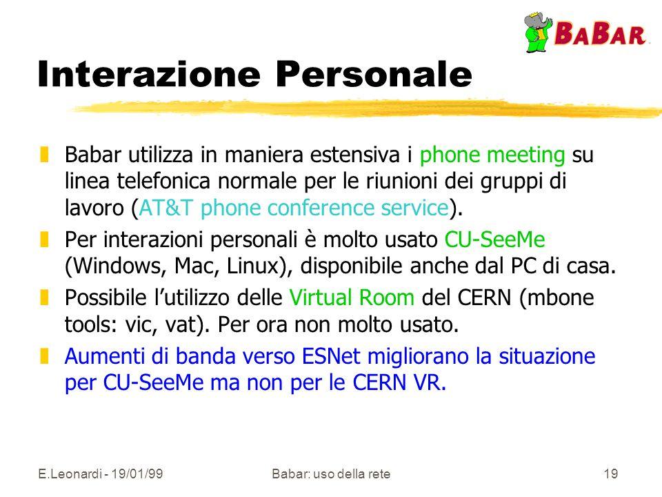 E.Leonardi - 19/01/99Babar: uso della rete19 Interazione Personale zBabar utilizza in maniera estensiva i phone meeting su linea telefonica normale per le riunioni dei gruppi di lavoro (AT&T phone conference service).