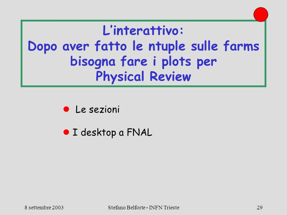 8 settembre 2003Stefano Belforte - INFN Trieste29 Linterattivo: Dopo aver fatto le ntuple sulle farms bisogna fare i plots per Physical Review Le sezioni I desktop a FNAL