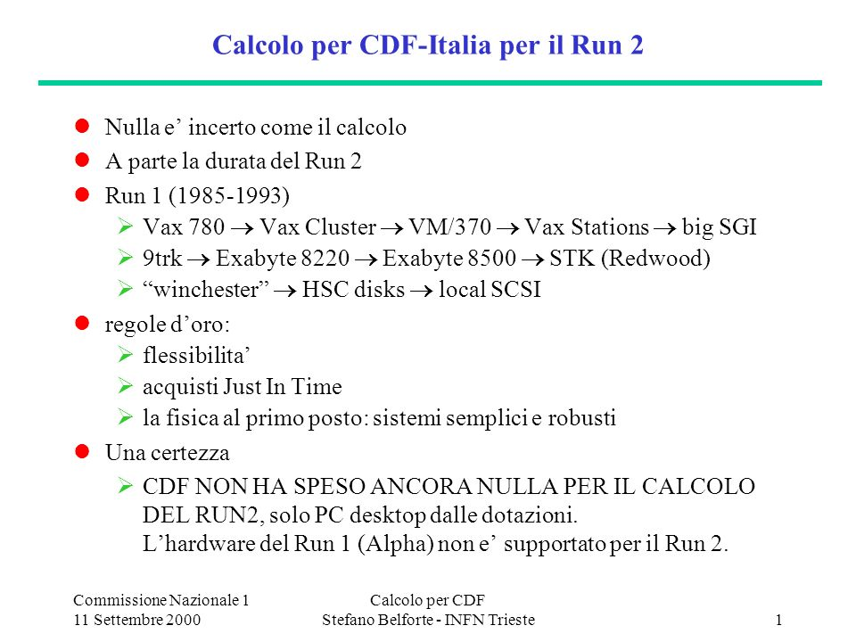 Commissione Nazionale 1 11 Settembre 2000 Calcolo per CDF Stefano Belforte - INFN Trieste2 Quadro Generale data set LHC-like 5 anni prima: 1 PB di dati.