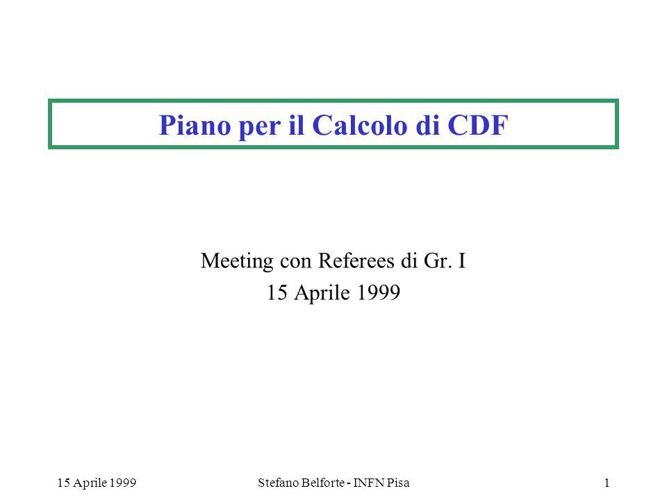 15 Aprile 1999Stefano Belforte - INFN Pisa1 Piano per il Calcolo di CDF Meeting con Referees di Gr.