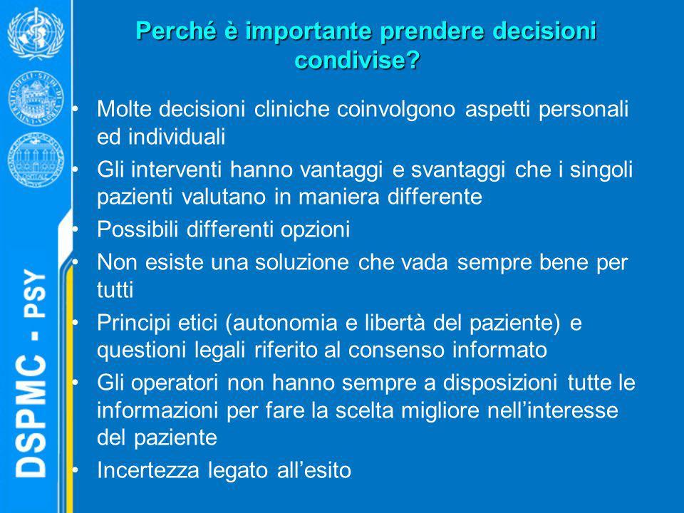 Molte decisioni cliniche coinvolgono aspetti personali ed individuali Gli interventi hanno vantaggi e svantaggi che i singoli pazienti valutano in man