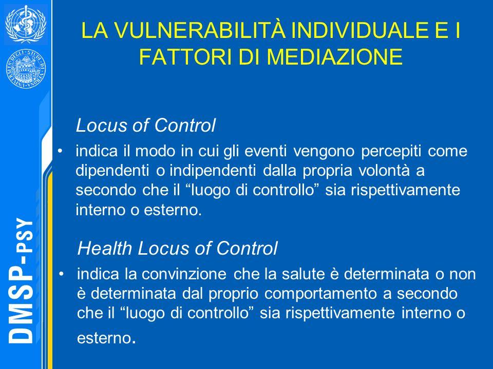LA VULNERABILITÀ INDIVIDUALE E I FATTORI DI MEDIAZIONE Locus of Control indica il modo in cui gli eventi vengono percepiti come dipendenti o indipende