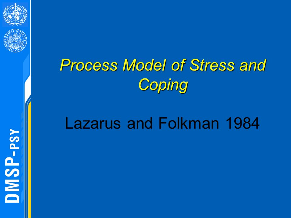 Process Model of Stress and Coping Lazarus and Folkman 1984