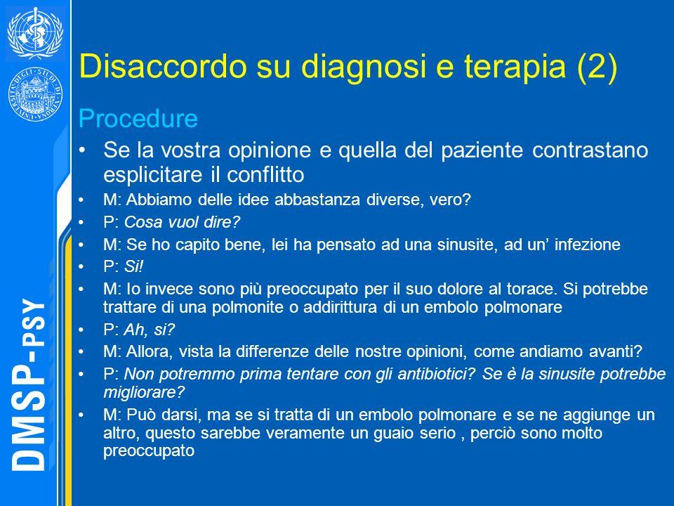 Disaccordo su diagnosi e terapia (2) Procedure Se la vostra opinione e quella del paziente contrastano esplicitare il conflitto M: Abbiamo delle idee