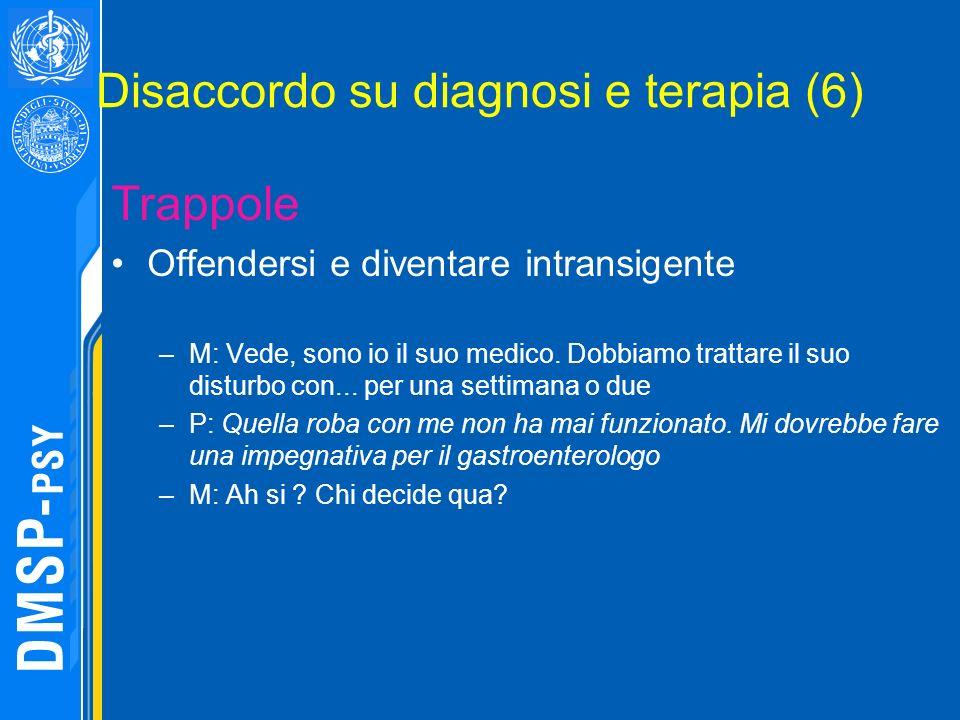 Disaccordo su diagnosi e terapia (6) Trappole Offendersi e diventare intransigente –M: Vede, sono io il suo medico. Dobbiamo trattare il suo disturbo