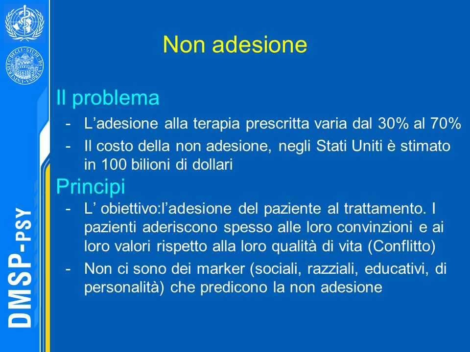 Non adesione Il problema -Ladesione alla terapia prescritta varia dal 30% al 70% -Il costo della non adesione, negli Stati Uniti è stimato in 100 bili