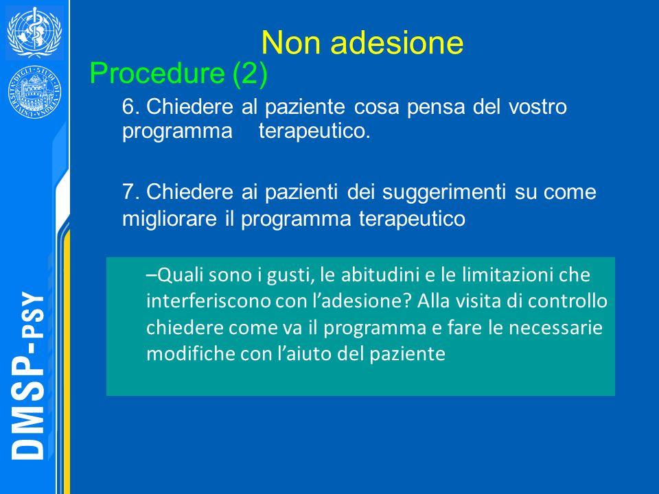 Non adesione Procedure (2) 6. Chiedere al paziente cosa pensa del vostro programma terapeutico. 7. Chiedere ai pazienti dei suggerimenti su come migli