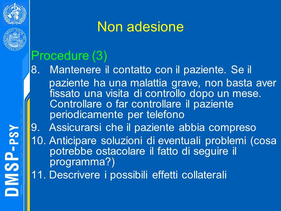 Non adesione Procedure (3) 8.Mantenere il contatto con il paziente. Se il paziente ha una malattia grave, non basta aver fissato una visita di control