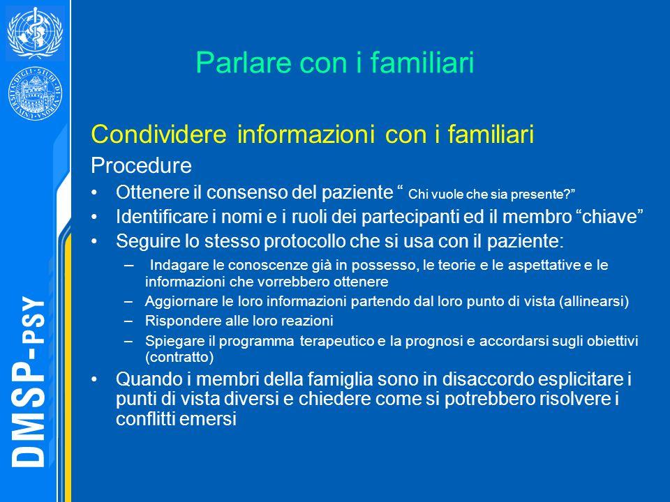 Parlare con i familiari Condividere informazioni con i familiari Procedure Ottenere il consenso del paziente Chi vuole che sia presente? Identificare