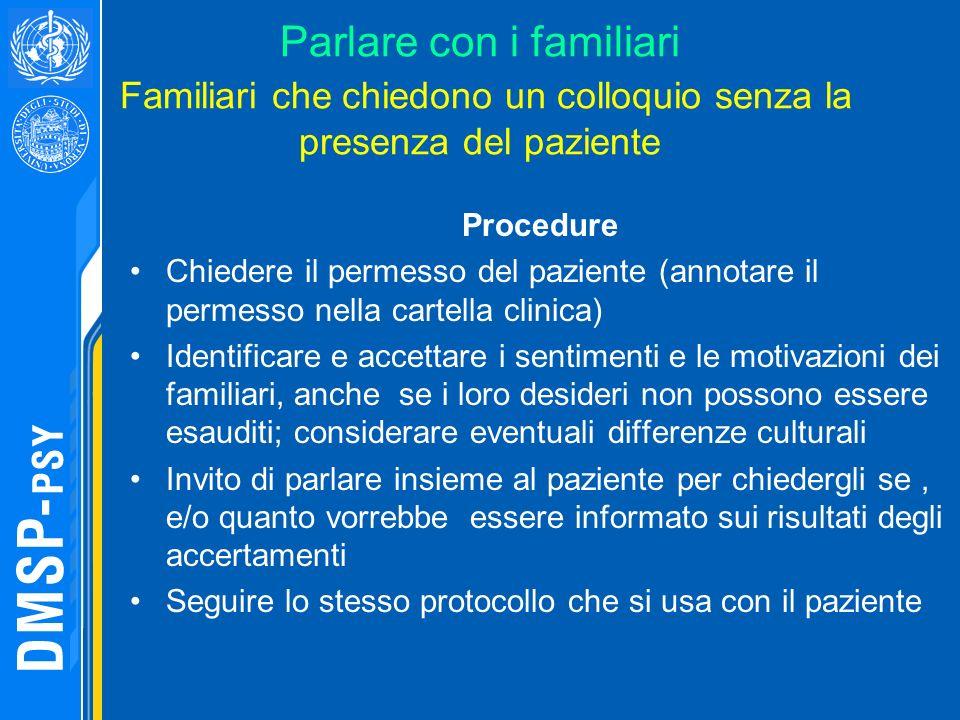 Parlare con i familiari Familiari che chiedono un colloquio senza la presenza del paziente Procedure Chiedere il permesso del paziente (annotare il pe