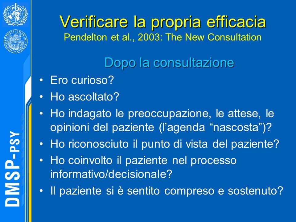 Verificare la propria efficacia Verificare la propria efficacia Pendelton et al., 2003: The New Consultation Dopo la consultazione Ero curioso? Ho asc