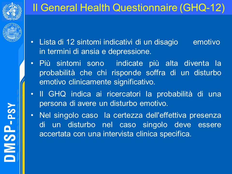 Il General Health Questionnaire (GHQ-12) Lista di 12 sintomi indicativi di un disagio emotivo in termini di ansia e depressione. Più sintomi sono indi
