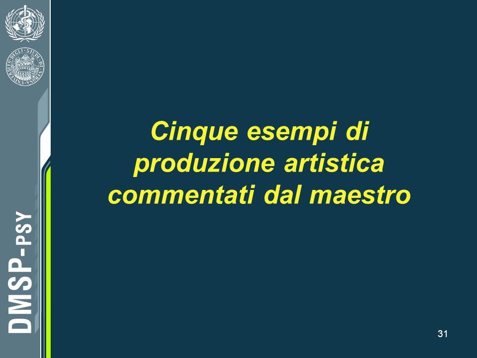 31 Cinque esempi di produzione artistica commentati dal maestro