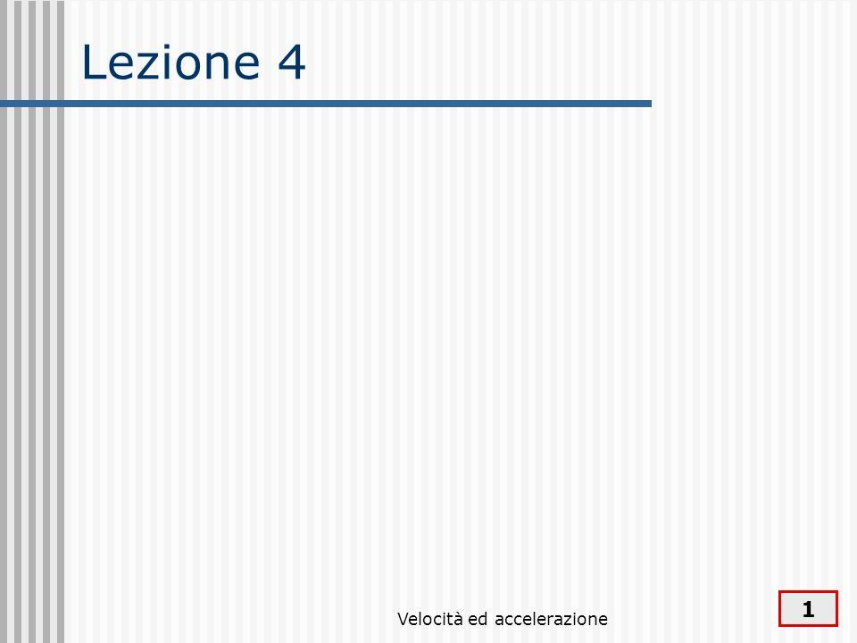 Velocità ed accelerazione 1 Lezione 4
