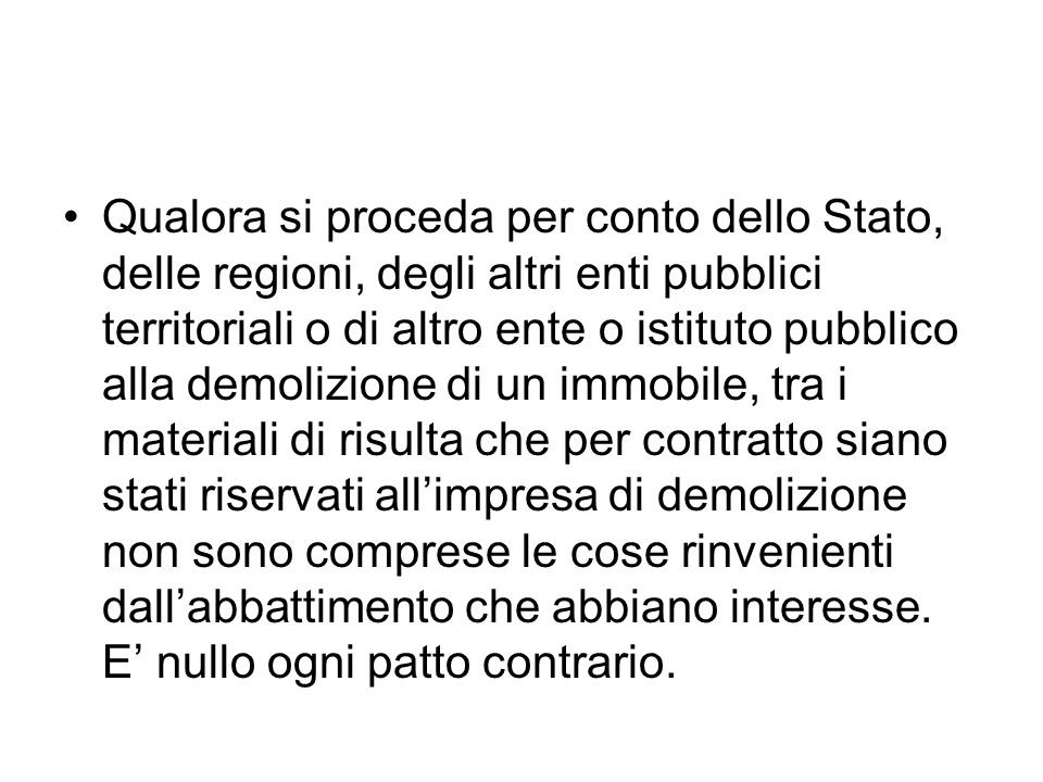 Qualora si proceda per conto dello Stato, delle regioni, degli altri enti pubblici territoriali o di altro ente o istituto pubblico alla demolizione d