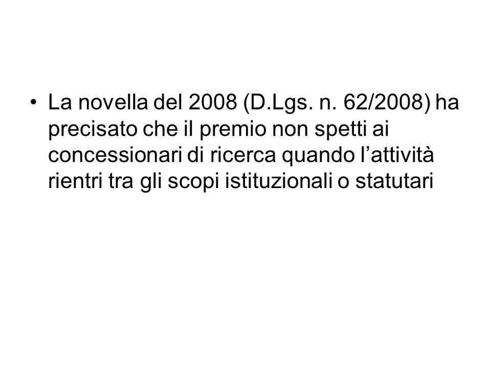 La novella del 2008 (D.Lgs. n. 62/2008) ha precisato che il premio non spetti ai concessionari di ricerca quando lattività rientri tra gli scopi istit
