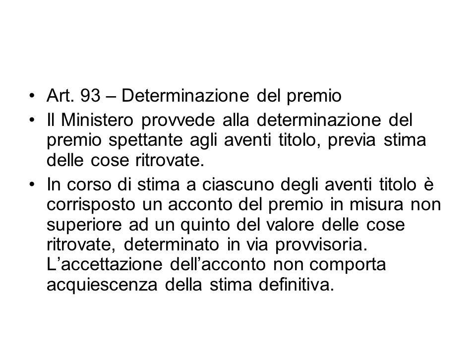 Art. 93 – Determinazione del premio Il Ministero provvede alla determinazione del premio spettante agli aventi titolo, previa stima delle cose ritrova