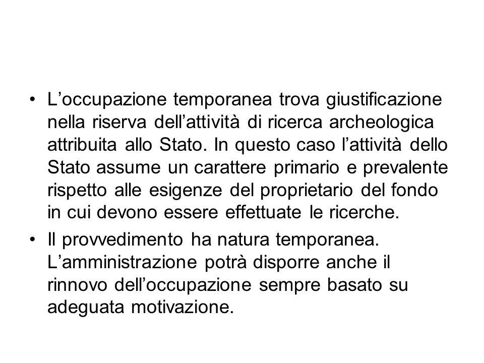 Loccupazione temporanea trova giustificazione nella riserva dellattività di ricerca archeologica attribuita allo Stato. In questo caso lattività dello
