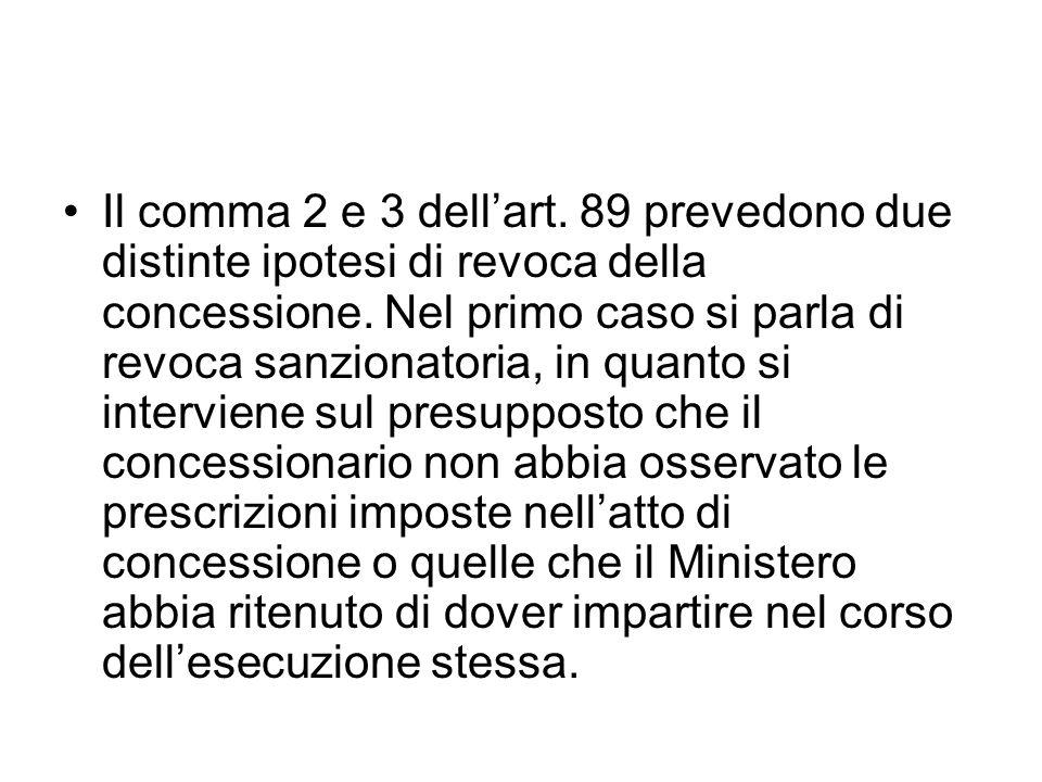 Il comma 2 e 3 dellart. 89 prevedono due distinte ipotesi di revoca della concessione. Nel primo caso si parla di revoca sanzionatoria, in quanto si i